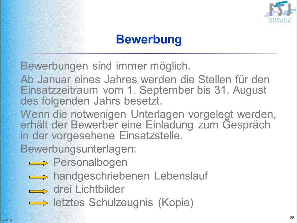 © WAB 26 Bewerbung Bewerbungen sind immer möglich. Ab Januar eines Jahres werden die Stellen für den Einsatzzeitraum vom 1. September bis 31. August d