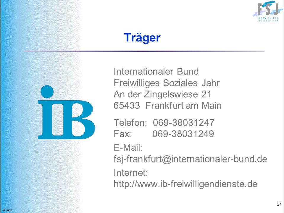 © WAB 27 Träger Internationaler Bund Freiwilliges Soziales Jahr An der Zingelswiese 21 65433 Frankfurt am Main Telefon: 069-38031247 Fax: 069-38031249