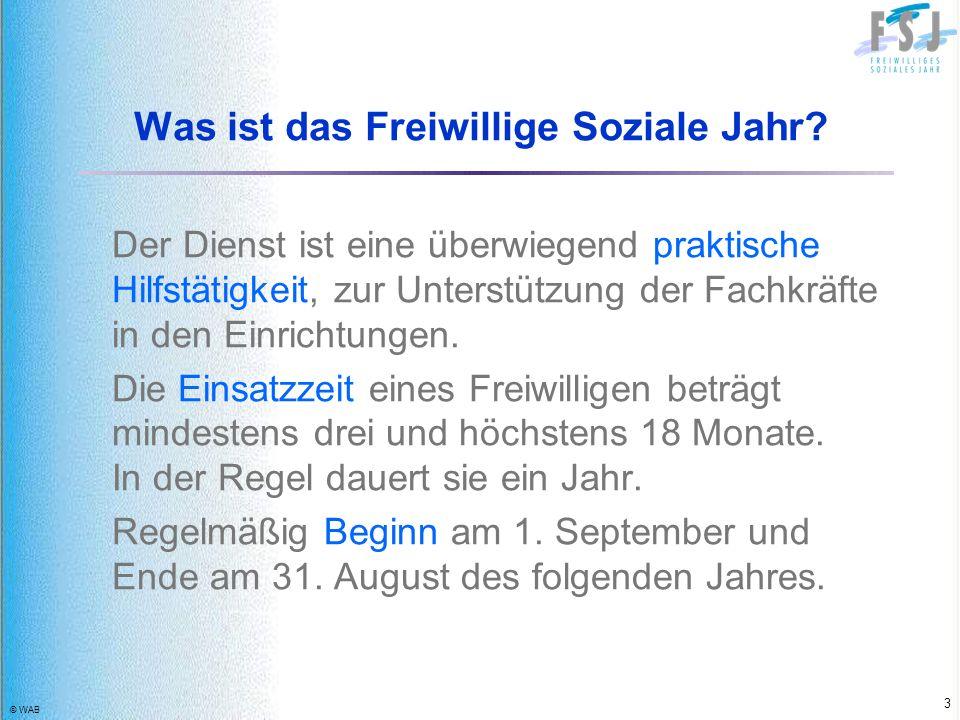 © WAB 14 FSJ im Ausland Anerkannte deutsche Träger können des FSJ auch im Ausland durchführen.