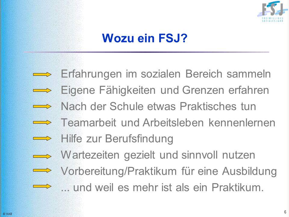 © WAB 27 Träger Internationaler Bund Freiwilliges Soziales Jahr An der Zingelswiese 21 65433 Frankfurt am Main Telefon: 069-38031247 Fax: 069-38031249 E-Mail: fsj-frankfurt@internationaler-bund.de Internet: http://www.ib-freiwilligendienste.de