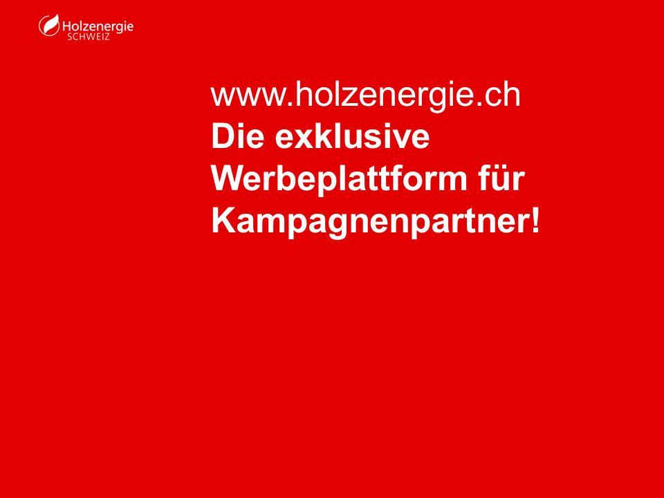 www.holzenergie.ch Die exklusive Werbeplattform für Kampagnenpartner!