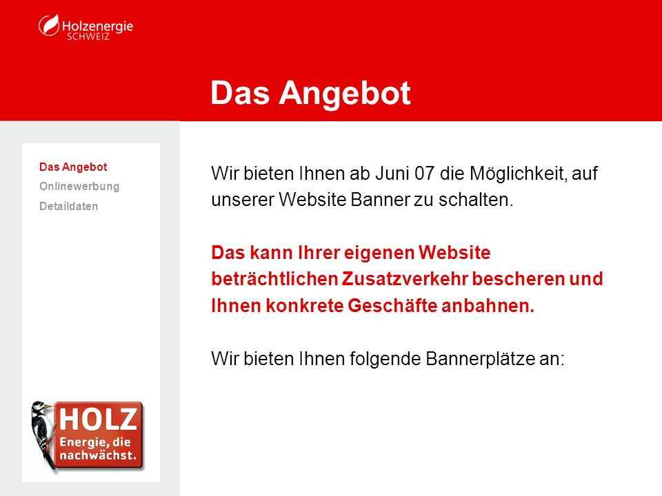 Wir bieten Ihnen ab Juni 07 die Möglichkeit, auf unserer Website Banner zu schalten.