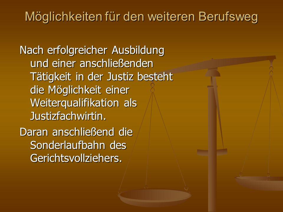 Möglichkeiten für den weiteren Berufsweg Nach erfolgreicher Ausbildung und einer anschließenden Tätigkeit in der Justiz besteht die Möglichkeit einer