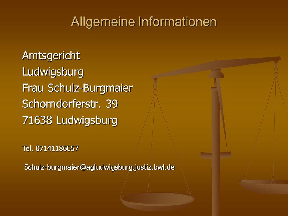 Allgemeine Informationen AmtsgerichtLudwigsburg Frau Schulz-Burgmaier Schorndorferstr. 39 71638 Ludwigsburg Tel. 07141186057 Schulz-burgmaier@agludwig