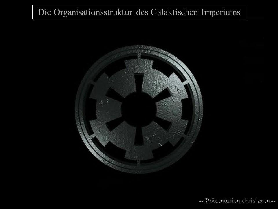 Die Organisationsstruktur des Galaktischen Imperiums -- Präsentation aktivieren -- Präsentation aktivieren --