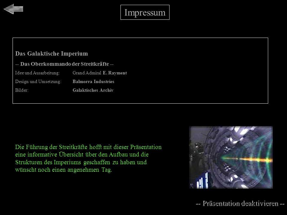 Impressum -- Präsentation deaktivieren -- Präsentation deaktivieren -- Das Galaktische Imperium -- Das Oberkommando der Streitkräfte -- Idee und Ausarbeitung: Grand Admiral E.