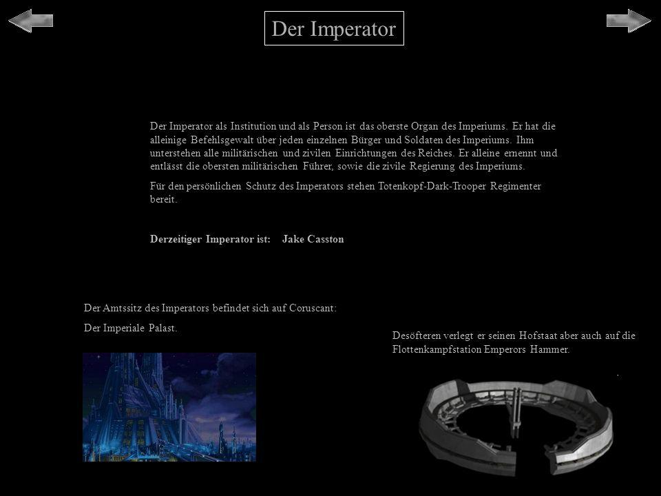 Der Imperator Der Imperator als Institution und als Person ist das oberste Organ des Imperiums. Er hat die alleinige Befehlsgewalt über jeden einzelne