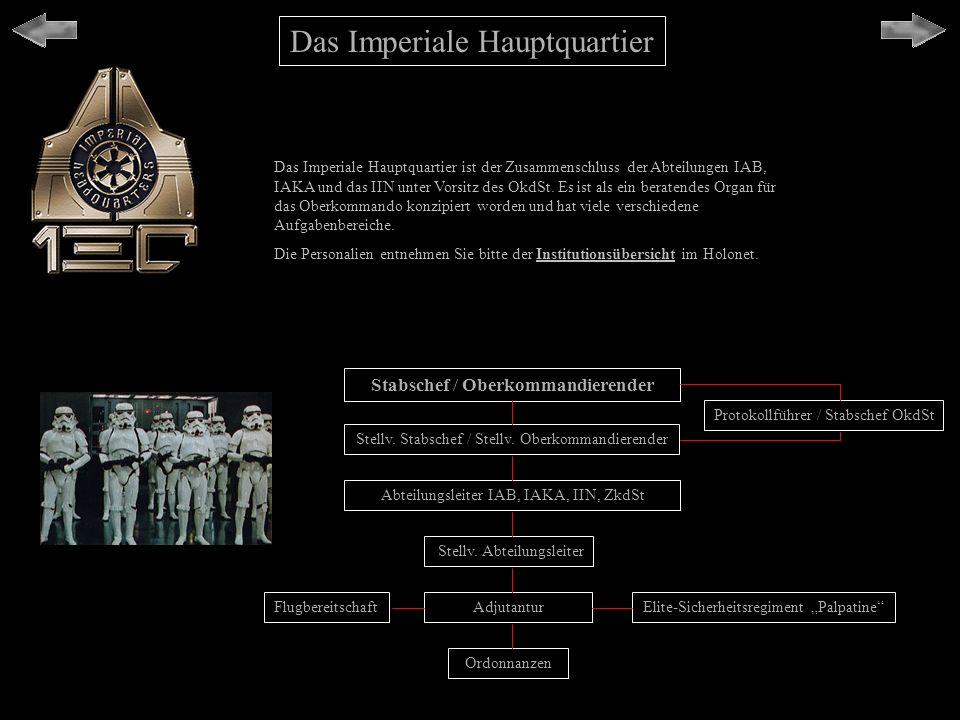 Das Imperiale Hauptquartier Das Imperiale Hauptquartier ist der Zusammenschluss der Abteilungen IAB, IAKA und das IIN unter Vorsitz des OkdSt. Es ist