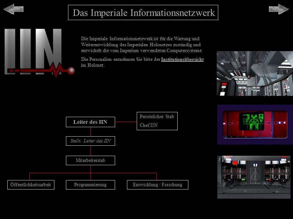 Das Imperiale Informationsnetzwerk Leiter des IIN Stellv. Leiter des IIN Mitarbeiterstab ProgrammierungEntwicklung / ForschungÖffentlichkeitsarbeit Pe