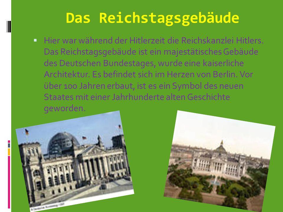 Das Reichstagsgebäude Hier war während der Hitlerzeit die Reichskanzlei Hitlers. Das Reichstagsgebäude ist ein majestätisches Gebäude des Deutschen Bu