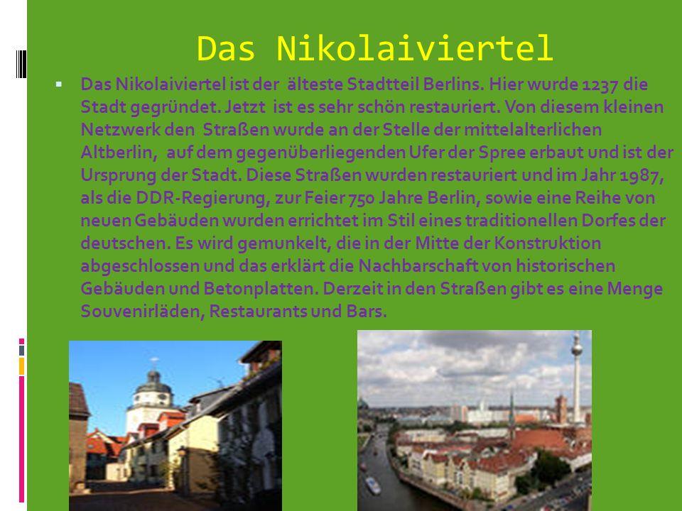 Das Nikolaiviertel Das Nikolaiviertel ist der älteste Stadtteil Berlins. Hier wurde 1237 die Stadt gegründet. Jetzt ist es sehr schön restauriert. Von