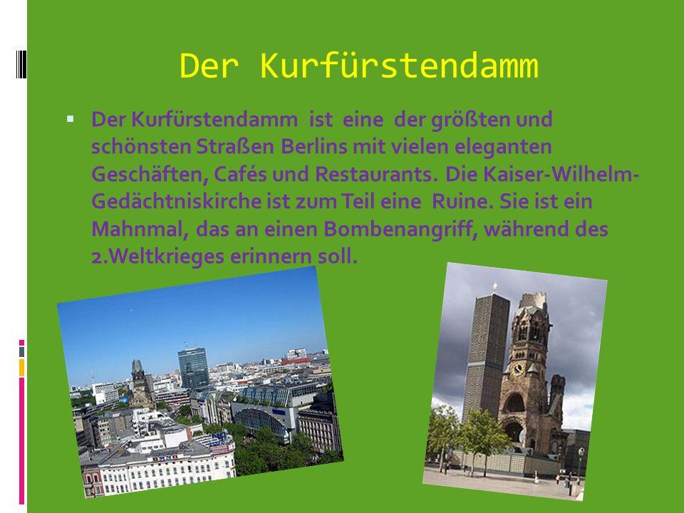 Der Kurfürstendamm Der Kurfürstendamm ist eine der größten und schönsten Straßen Berlins mit vielen eleganten Geschäften, Cafés und Restaurants. Die K