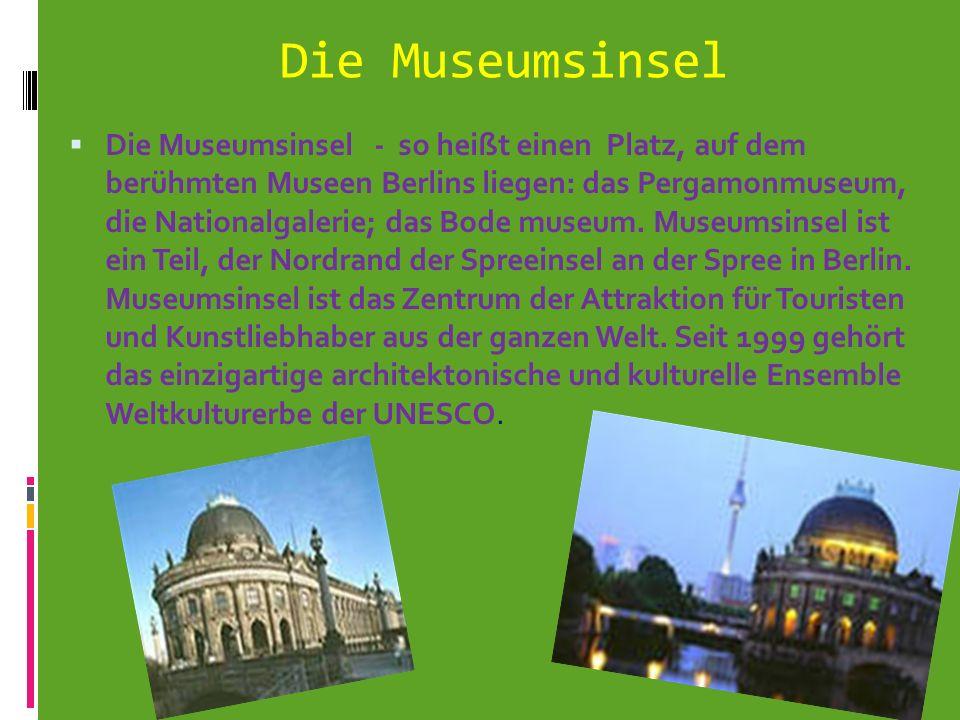 Die Museumsinsel Die Museumsinsel - so heißt einen Platz, auf dem berühmten Museen Berlins liegen: das Pergamonmuseum, die Nationalgalerie; das Bode m