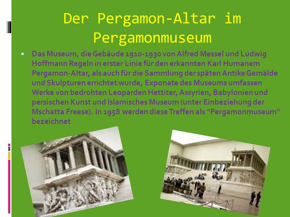 Der Pergamon-Altar im Pergamonmuseum Das Museum, die Gebäude 1910-1930 von Alfred Messel und Ludwig Hoffmann Regeln in erster Linie für den erkannten