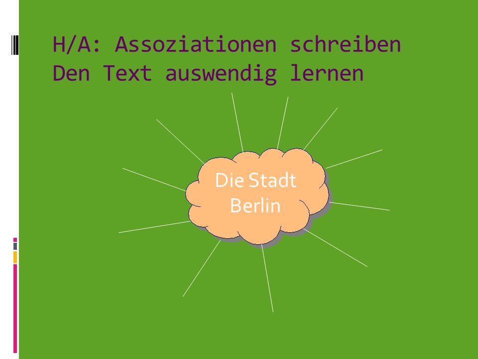 H/A: Assoziationen schreiben Den Text auswendig lernen Die Stadt Berlin