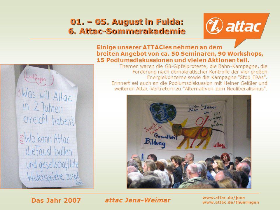 attac Jena-Weimar Das Jahr 2007 www.attac.de/jena www.attac.de/thueringen Einige unserer ATTACies nehmen an dem breiten Angebot von ca. 50 Seminaren,