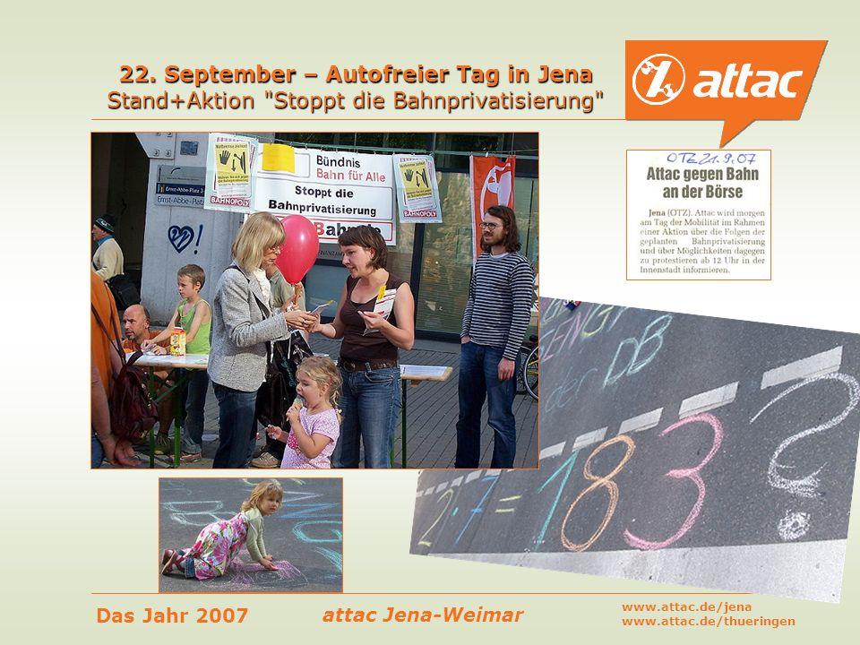 attac Jena-Weimar Das Jahr 2007 www.attac.de/jena www.attac.de/thueringen 22. September – Autofreier Tag in Jena Stand+Aktion
