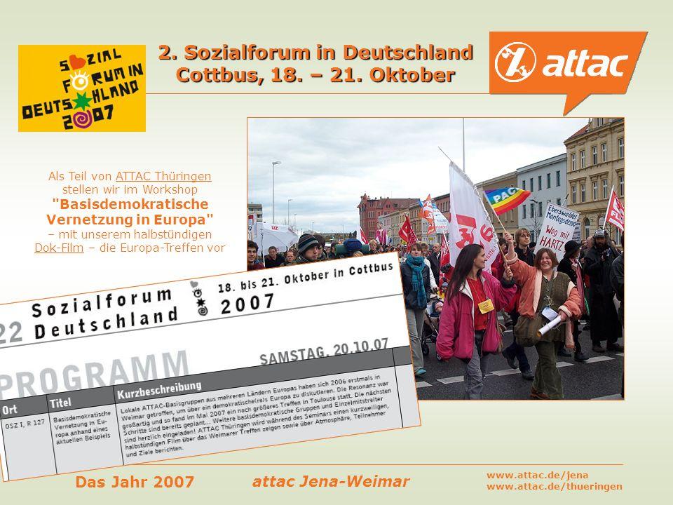 attac Jena-Weimar Das Jahr 2007 www.attac.de/jena www.attac.de/thueringen 2. Sozialforum in Deutschland Cottbus, 18. – 21. Oktober Als Teil von ATTAC