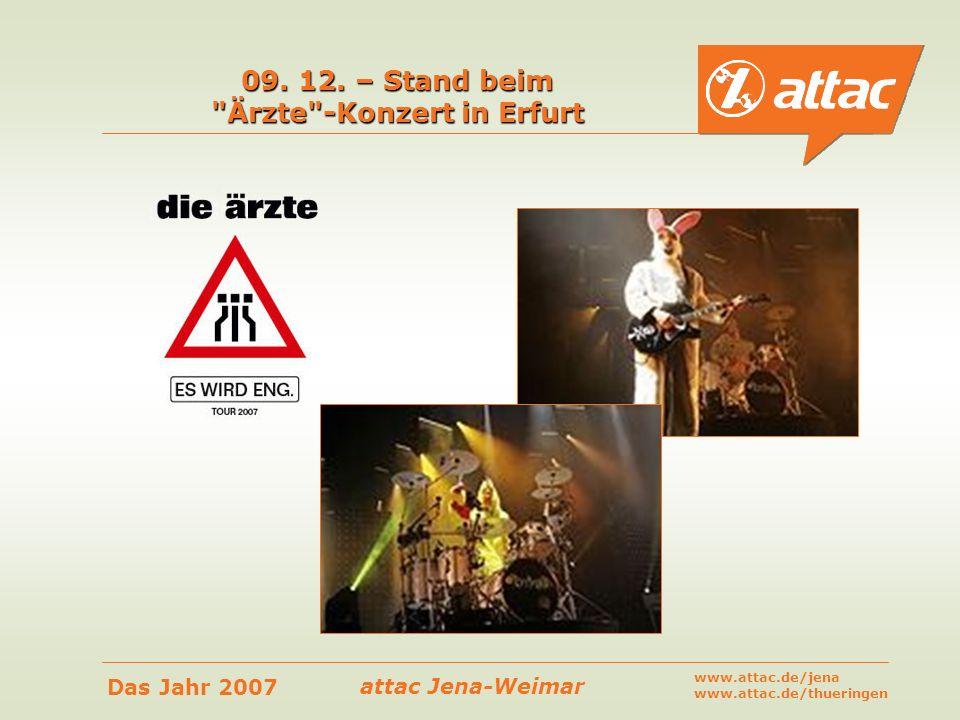 attac Jena-Weimar Das Jahr 2007 www.attac.de/jena www.attac.de/thueringen 09. 12. – Stand beim