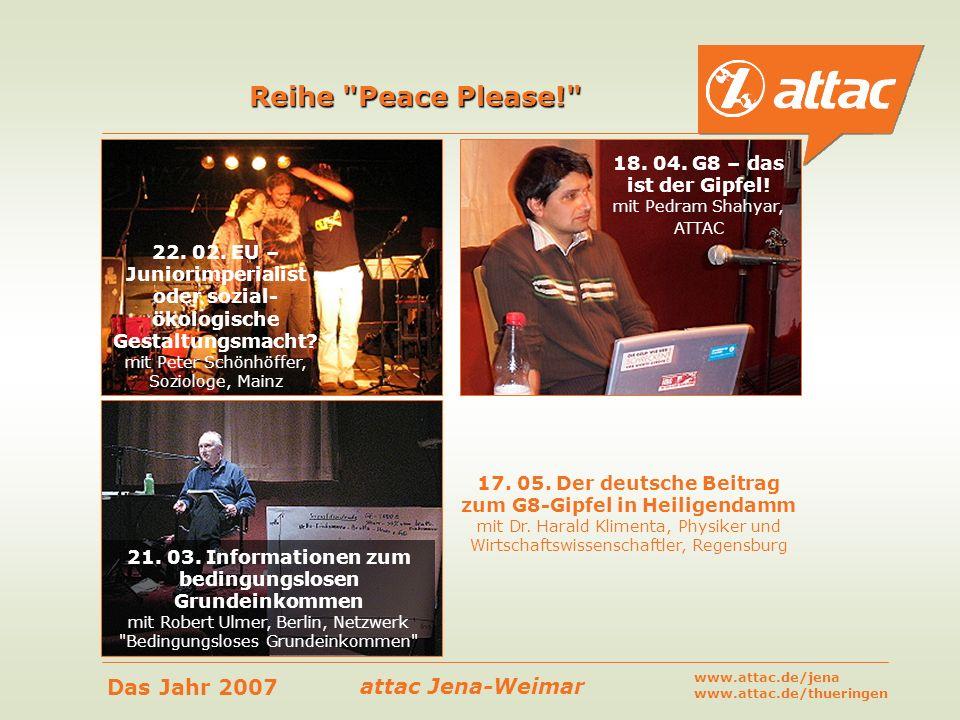 attac Jena-Weimar Das Jahr 2007 www.attac.de/jena www.attac.de/thueringen Association pour une Taxation des Transactions financières pour l aide Aux Citoyens ( Vereinigung zur Besteuerung von Finanztransaktionen zum Wohl der Bürger ) Eine andere Welt ist möglich!