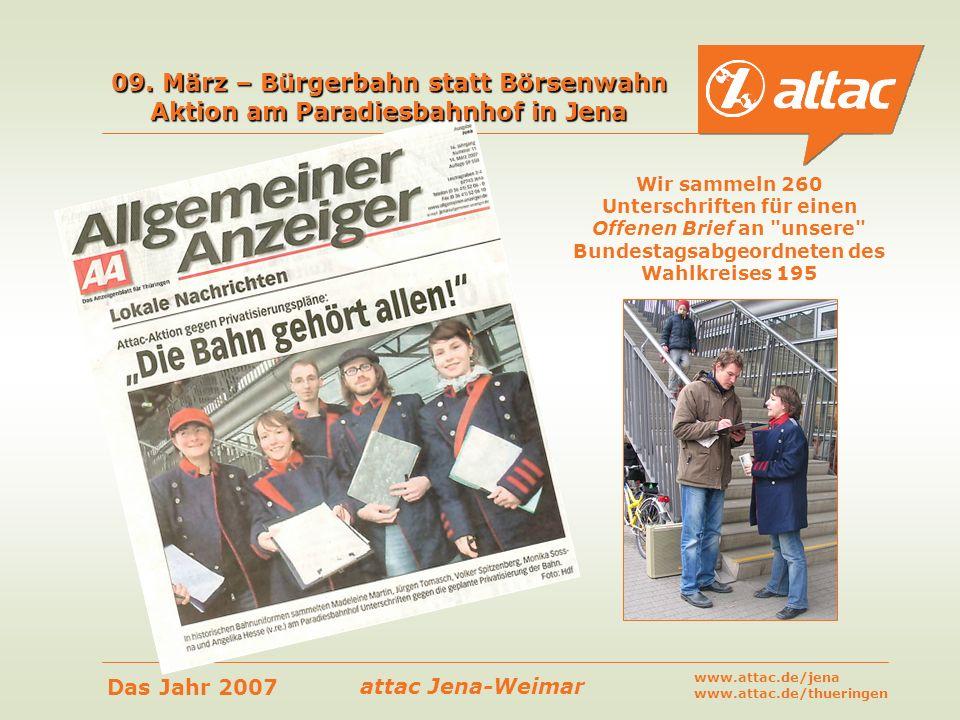 attac Jena-Weimar Das Jahr 2007 www.attac.de/jena www.attac.de/thueringen Wir sammeln 260 Unterschriften für einen Offenen Brief an