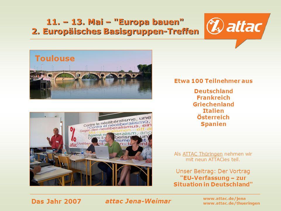 attac Jena-Weimar Das Jahr 2007 www.attac.de/jena www.attac.de/thueringen 11. – 13. Mai –