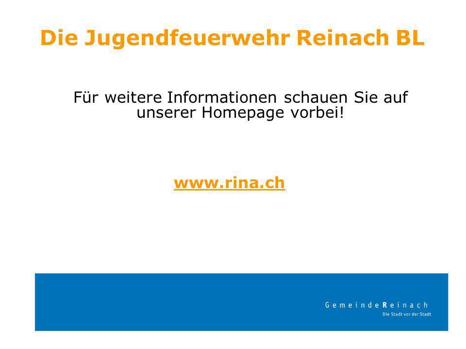 Die Jugendfeuerwehr Reinach BL Für weitere Informationen schauen Sie auf unserer Homepage vorbei! www.rina.ch