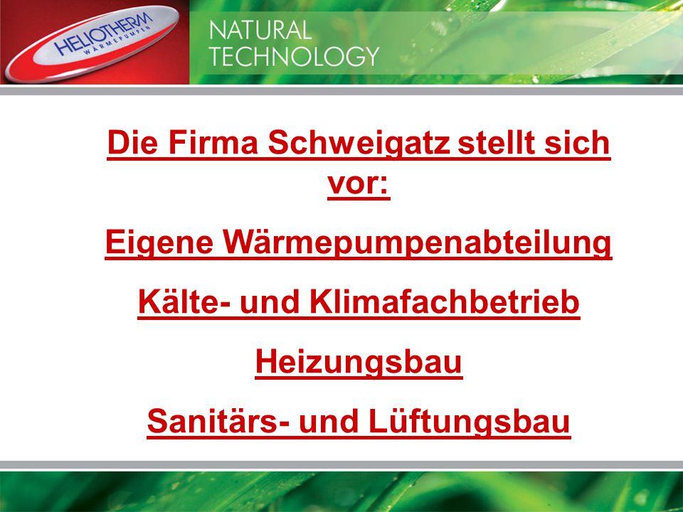 Die Firma Schweigatz stellt sich vor: Eigene Wärmepumpenabteilung Kälte- und Klimafachbetrieb Heizungsbau Sanitärs- und Lüftungsbau