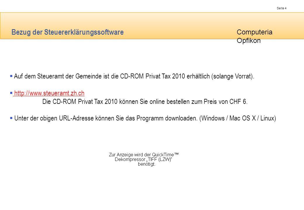 Seite 4 Computeria Opfikon Bezug der Steuererklärungssoftware Auf dem Steueramt der Gemeinde ist die CD-ROM Privat Tax 2010 erhältlich (solange Vorrat