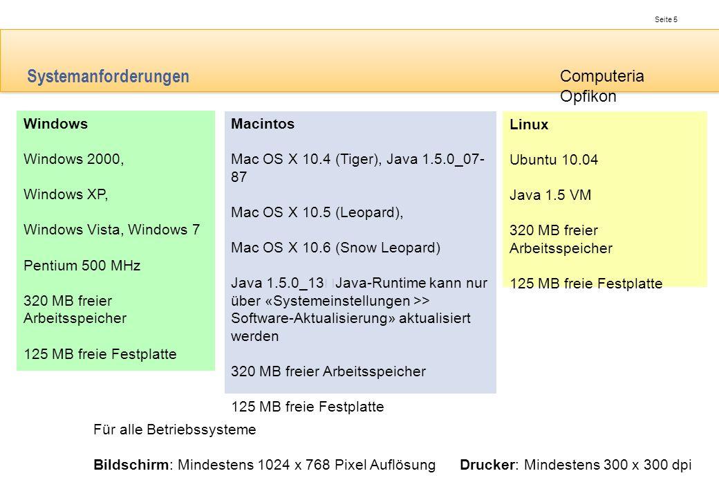 Seite 5 Computeria Opfikon Systemanforderungen Windows Windows 2000, Windows XP, Windows Vista, Windows 7 Pentium 500 MHz 320 MB freier Arbeitsspeiche