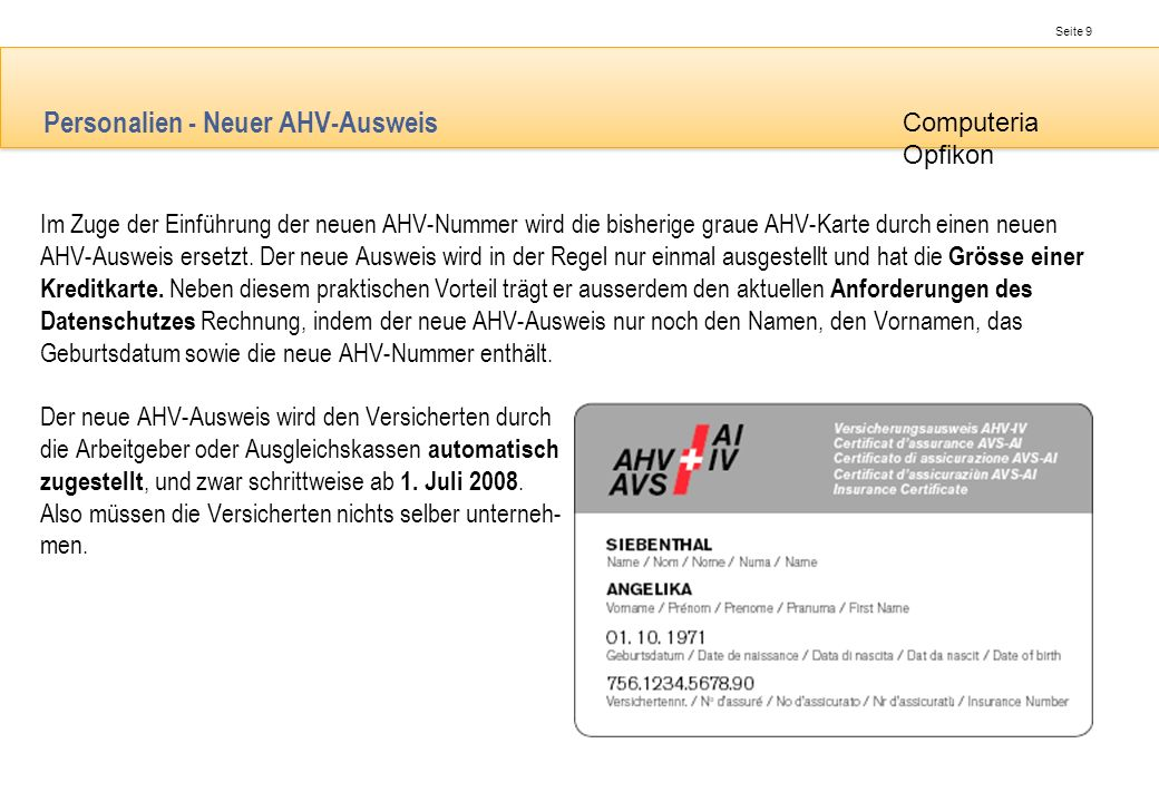 Seite 9 Computeria Opfikon Personalien - Neuer AHV-Ausweis Im Zuge der Einführung der neuen AHV-Nummer wird die bisherige graue AHV-Karte durch einen
