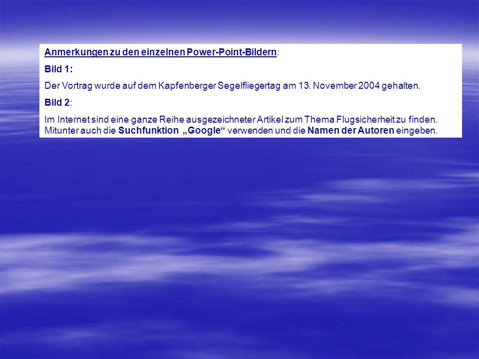 Informationen SICHERHEITSARTIKEL: SICHERHEITSARTIKEL: www.streckenflug.at, www.dg-flugzeugbau.de, www.glidingmagazine.com, www.daec.de www.streckenflug.at, www.dg-flugzeugbau.de, www.glidingmagazine.com, www.daec.dewww.streckenflug.atwww.dg-flugzeugbau.de www.glidingmagazine.comwww.daec.dewww.streckenflug.atwww.dg-flugzeugbau.de www.glidingmagazine.comwww.daec.de Autoren: Bruno Gantenbrink, Derek Piggott, Tom Knauff etc., etc.