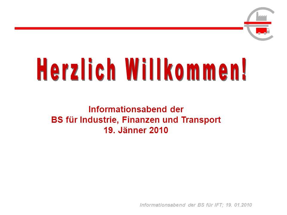 Informationsabend der BS für IFT; 19. 01.2010 Informationsabend der BS für Industrie, Finanzen und Transport 19. Jänner 2010