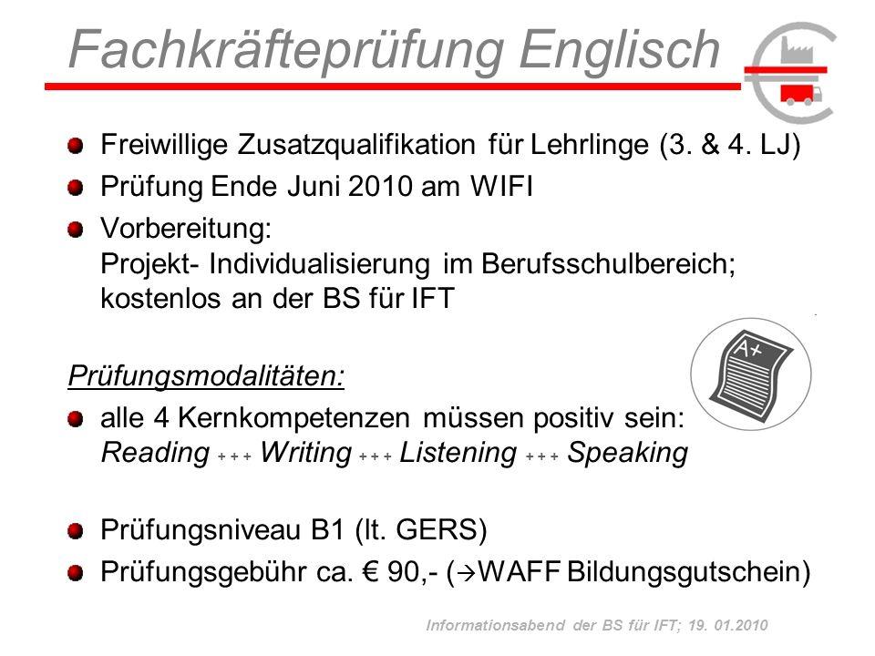 Informationsabend der BS für IFT; 19. 01.2010 Freiwillige Zusatzqualifikation für Lehrlinge (3. & 4. LJ) Prüfung Ende Juni 2010 am WIFI Vorbereitung: