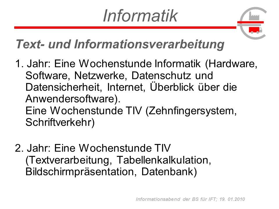 Informationsabend der BS für IFT; 19. 01.2010 Text- und Informationsverarbeitung 1. Jahr: Eine Wochenstunde Informatik (Hardware, Software, Netzwerke,
