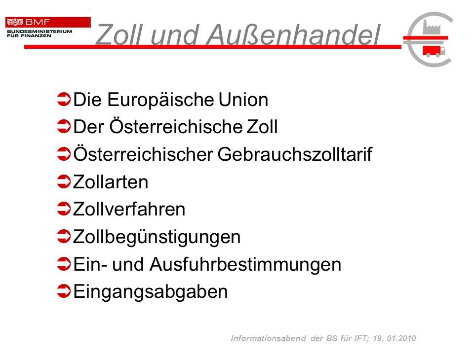 Informationsabend der BS für IFT; 19. 01.2010 Zoll und Außenhandel Die Europäische Union Der Österreichische Zoll Österreichischer Gebrauchszolltarif