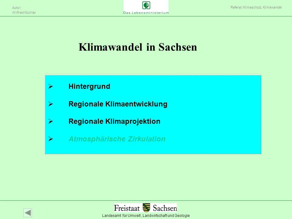 Landesamt für Umwelt, Landwirtschaft und Geologie Autor: Wilfried Küchler Referat: Klimaschutz, Klimawandel Klimawandel in Sachsen Hintergrund Regiona