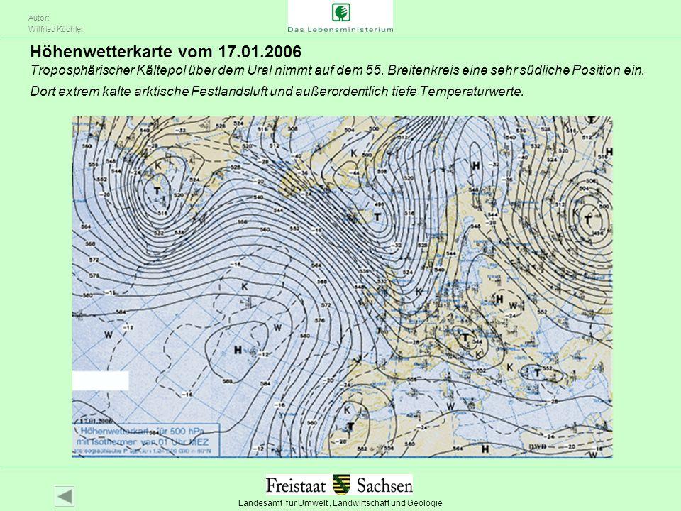 Landesamt für Umwelt, Landwirtschaft und Geologie Autor: Wilfried Küchler Höhenwetterkarte vom 17.01.2006 Troposphärischer Kältepol über dem Ural nimm