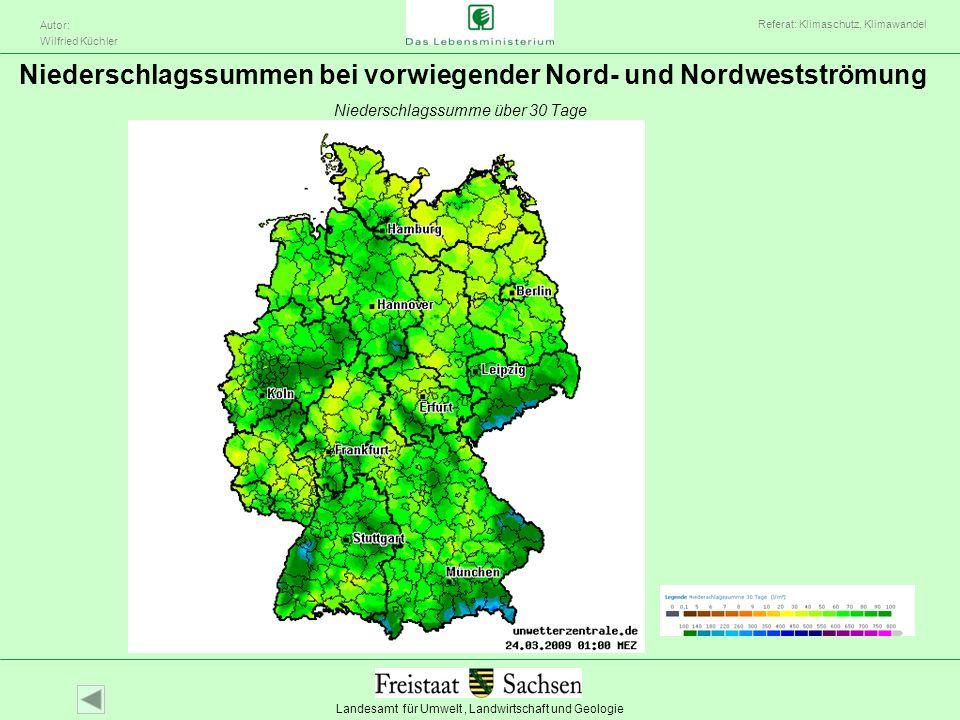 Landesamt für Umwelt, Landwirtschaft und Geologie Autor: Wilfried Küchler Referat: Klimaschutz, Klimawandel Niederschlagssummen bei vorwiegender Nord-