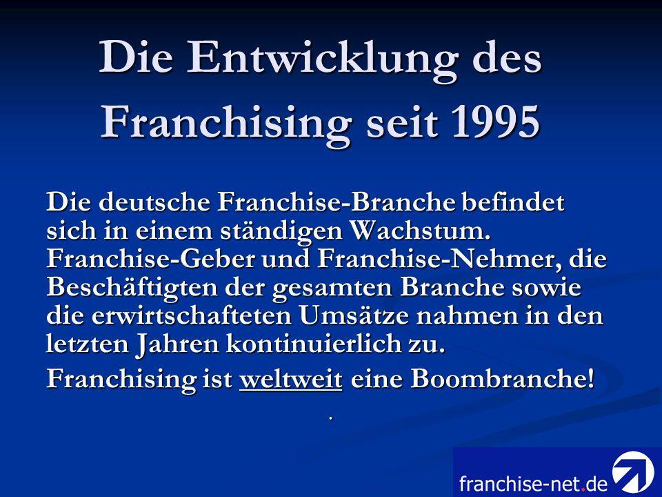 Die Entwicklung des Franchising seit 1995 Die deutsche Franchise-Branche befindet sich in einem ständigen Wachstum. Franchise-Geber und Franchise-Nehm