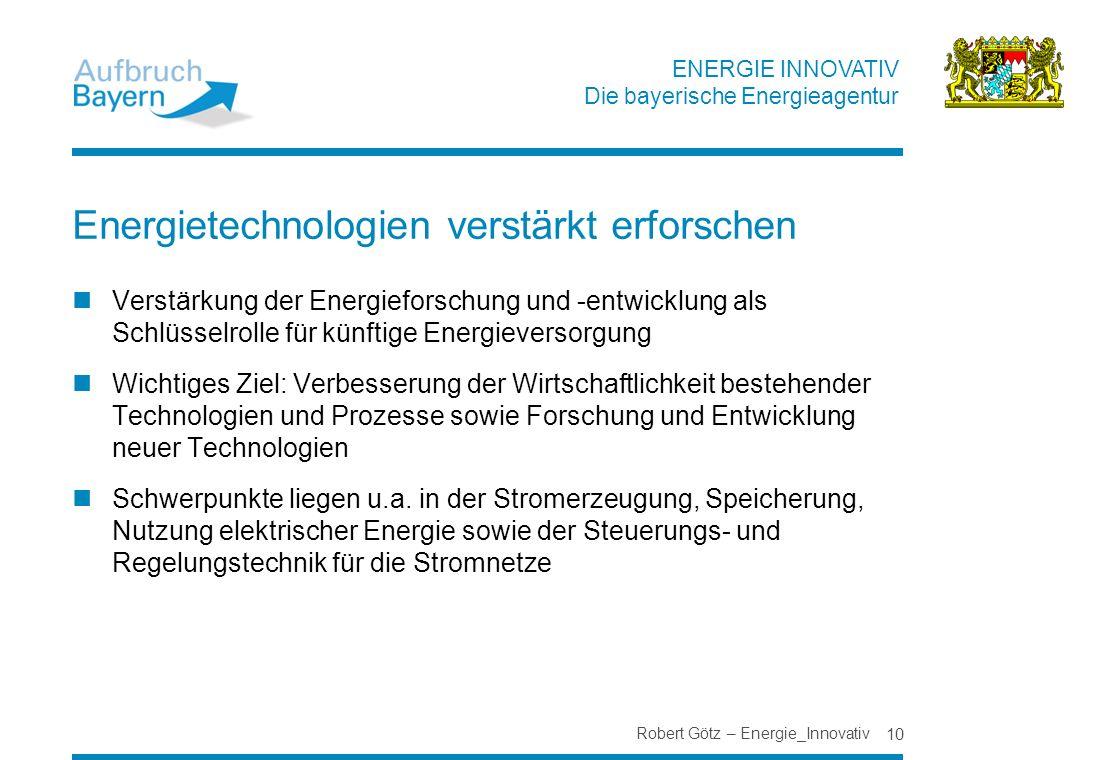 ENERGIE INNOVATIV Die bayerische Energieagentur Energietechnologien verstärkt erforschen Verstärkung der Energieforschung und -entwicklung als Schlüss
