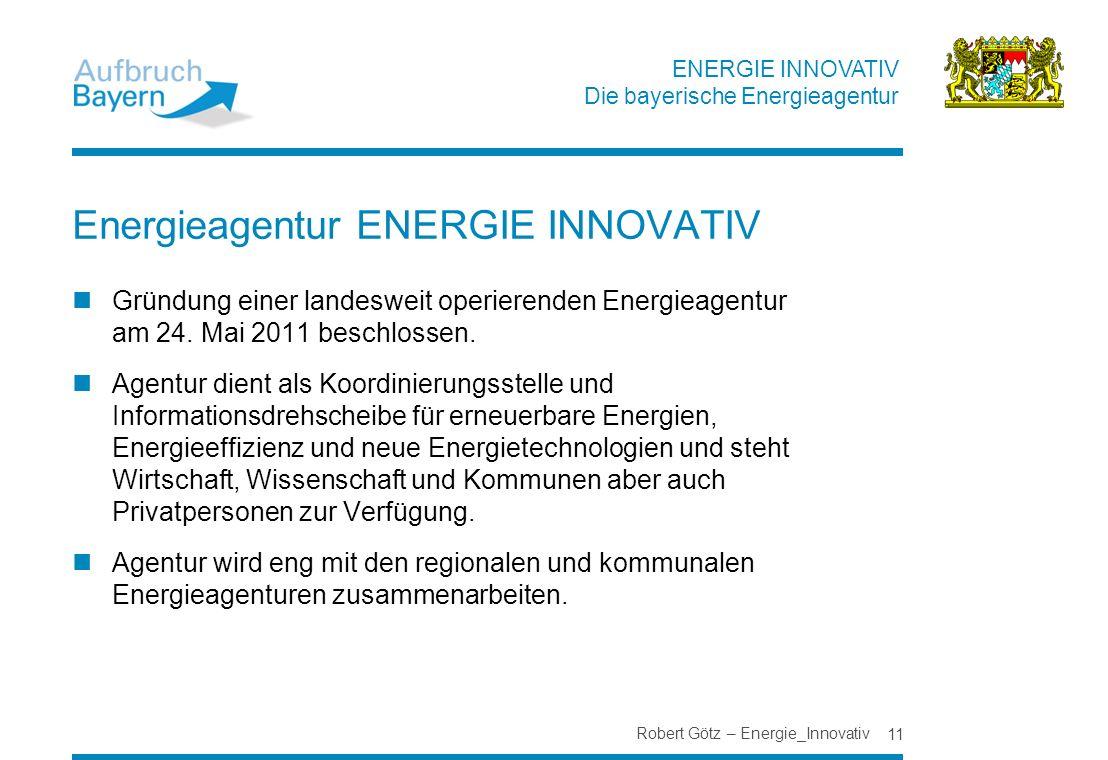 ENERGIE INNOVATIV Die bayerische Energieagentur Energieagentur ENERGIE INNOVATIV Gründung einer landesweit operierenden Energieagentur am 24. Mai 2011