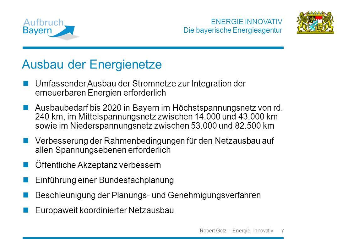 ENERGIE INNOVATIV Die bayerische Energieagentur Ausbau der Energienetze Umfassender Ausbau der Stromnetze zur Integration der erneuerbaren Energien er