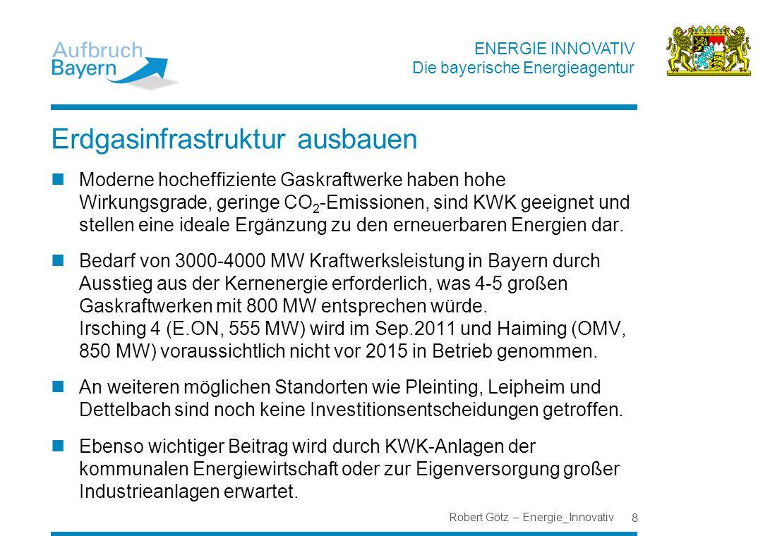 ENERGIE INNOVATIV Die bayerische Energieagentur Erdgasinfrastruktur ausbauen Moderne hocheffiziente Gaskraftwerke haben hohe Wirkungsgrade, geringe CO