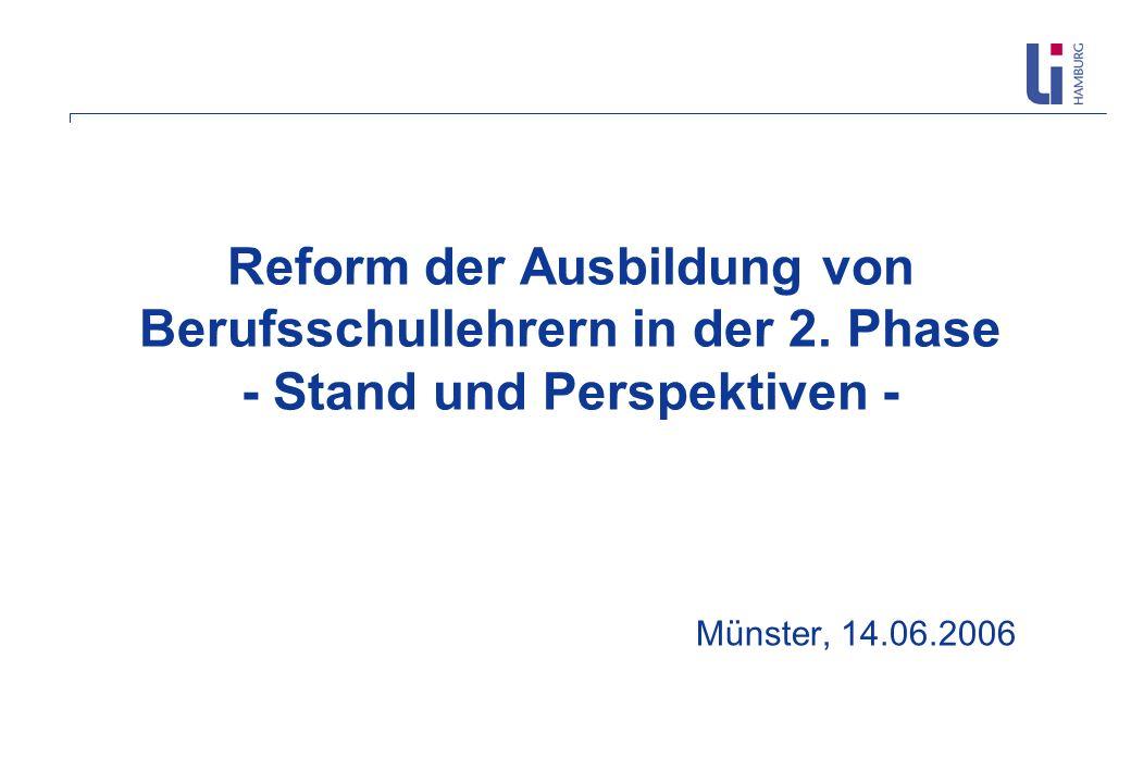Reform der Ausbildung von Berufsschullehrern in der 2. Phase - Stand und Perspektiven - Münster, 14.06.2006