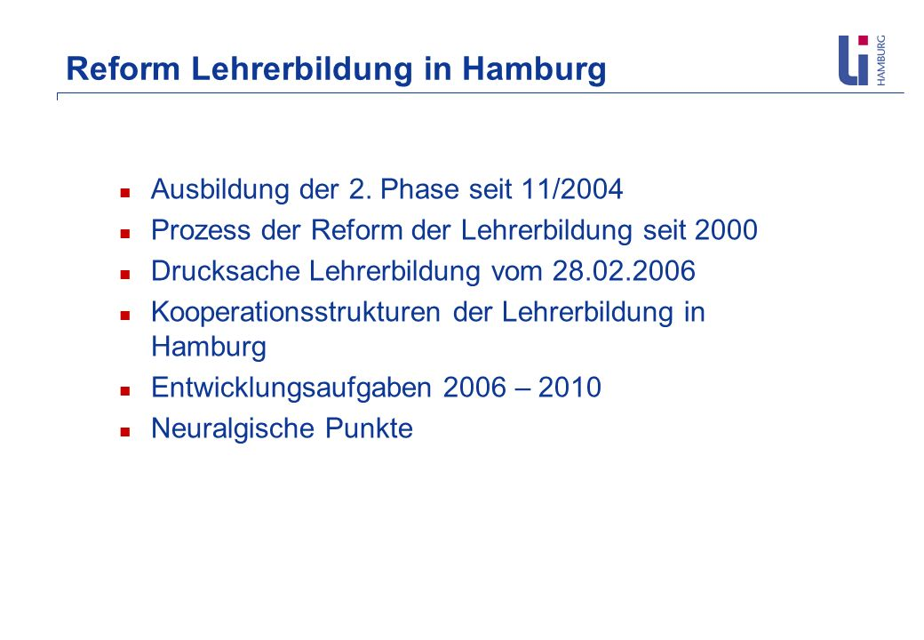Reform Lehrerbildung in Hamburg Ausbildung der 2. Phase seit 11/2004 Prozess der Reform der Lehrerbildung seit 2000 Drucksache Lehrerbildung vom 28.02