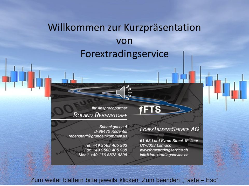 Willkommen zur Kurzpräsentation von Forextradingservice Zum weiter blättern bitte jeweils klicken.