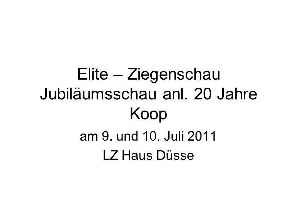 Elite – Ziegenschau Jubiläumsschau anl. 20 Jahre Koop am 9. und 10. Juli 2011 LZ Haus Düsse