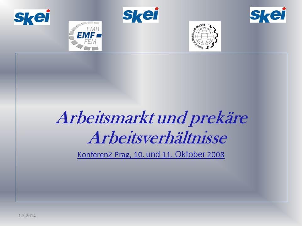 1.3.2014 Arbeitsmarkt und prekäre Arbeitsverhältnisse Konferen z Prag, 10. und 11. Oktober 2008