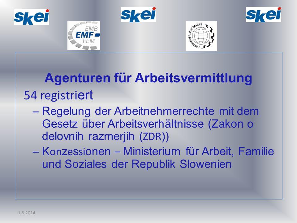 1.3.2014 Agenturen für Arbeitsvermittlung 54 registri ert –Regelung der Arbeitnehmerrechte mit dem Gesetz über Arbeitsverhältnisse (Zakon o delovnih r